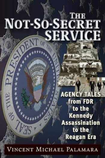 9781634241205-1634241207-The Not-So-Secret Service: Agency Tales from FDR to the Kennedy Assassination to the Reagan Era