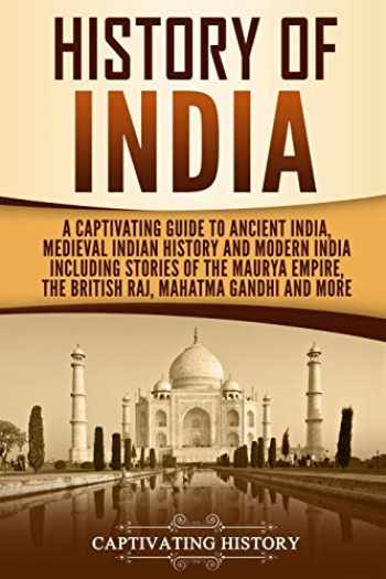 9781091101746-1091101744-History of India: A Captivating Guide to Ancient India, Medieval Indian History, and Modern India Including Stories of the Maurya Empire, the British Raj, Mahatma Gandhi, and More