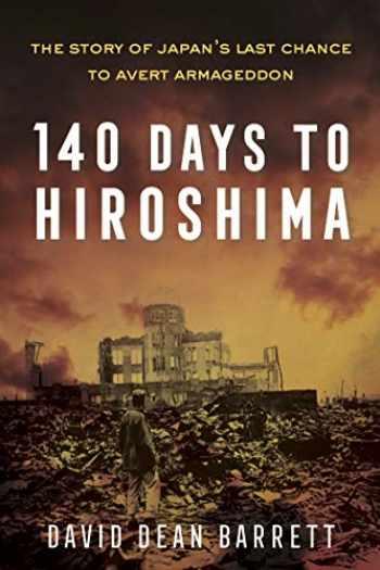 9781635765816-1635765811-140 Days to Hiroshima: The Story of Japan's Last Chance to Avert Armageddon