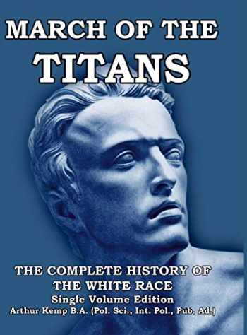 9781643701134-1643701134-March of the Titans: The Complete History of the White Race