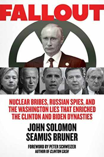 9781642935714-1642935719-Fallout: Nuclear Bribes, Russian Spies, and the Washington Lies that Enriched the Clinton and Biden Dynasties