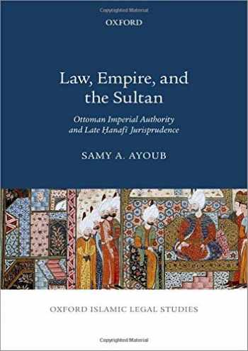 9780190092924-0190092920-Law, Empire, and the Sultan: Ottoman Imperial Authority and Late Hanafi Jurisprudence (Oxford Islamic Legal Studies)