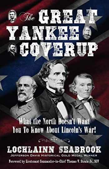 9780991377985-0991377982-The Great Yankee Coverup: What the North Doesn't Want You to Know About Lincoln's War!
