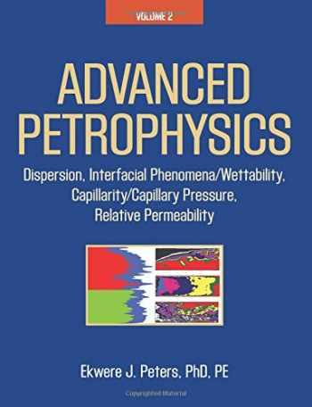 9781936909469-1936909464-Advanced Petrophysics: Volume 2: Dispersion, Interfacial Phenomena/Wettability, Capillarity/Capillary Pressure, Relative Permeability