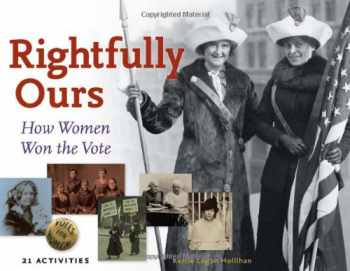9781883052898-1883052890-Rightfully Ours: How Women Won the Vote, 21 Activities (For Kids series)