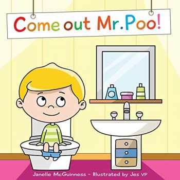 9780995382275-0995382271-Come Out Mr Poo!: Potty Training for Kids