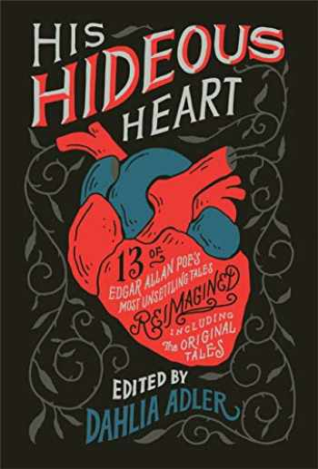 9781250302779-1250302773-His Hideous Heart: 13 of Edgar Allan Poe's Most Unsettling Tales Reimagined