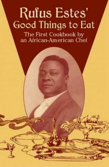 9780486437644-0486437647-Rufus Estes' Good Things to Eat: The First Cookbook by an African-American Chef (Dover Cookbooks)