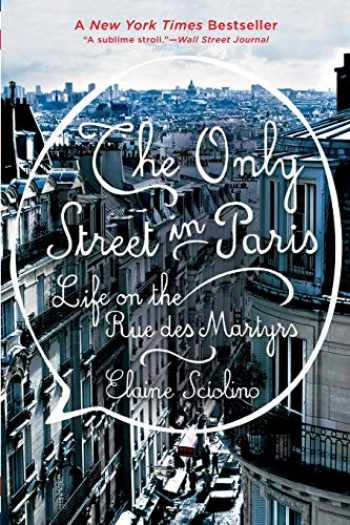9780393353402-0393353400-The Only Street in Paris: Life on the Rue des Martyrs