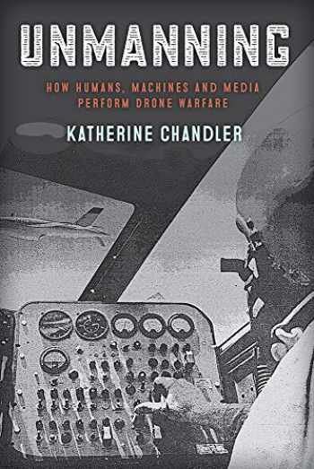 9781978809741-1978809743-Unmanning: How Humans, Machines and Media Perform Drone Warfare (War Culture)
