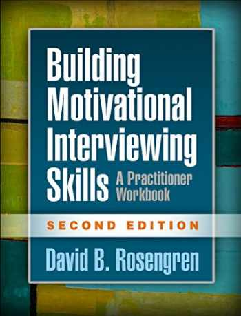9781462532063-1462532063-Building Motivational Interviewing Skills, Second Edition: A Practitioner Workbook (Applications of Motivational Interviewing)