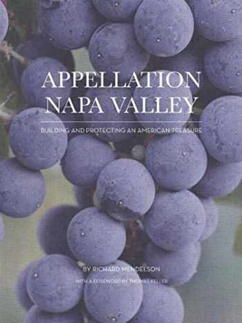 9780984884995-0984884998-Appellation Napa Valley: Building and Protecting an American Treasure