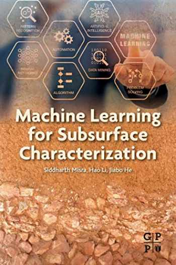 9780128177365-0128177365-Machine Learning for Subsurface Characterization