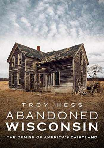 9781634992152-1634992156-Abandoned Wisconsin: The Demise of America's Dairyland (America Through Time)
