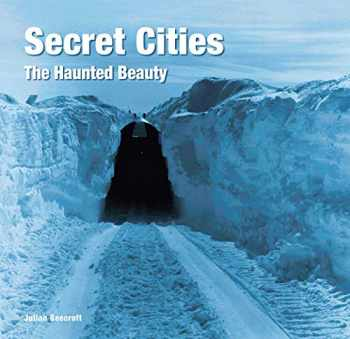 9781786647962-1786647966-Secret Cities: The Haunted Beauty (Abandoned Places)