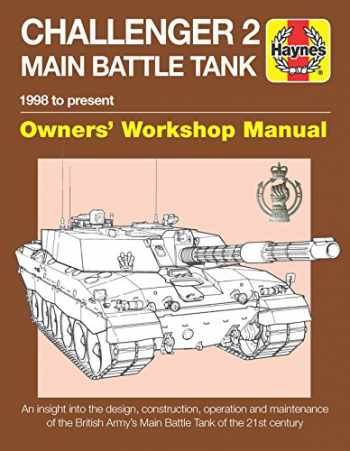 9781785211904-1785211900-Challenger 2 Main Battle Tank Owners' Workshop Manual: 1998 to present - An insight into the design, construction, operation and maintenance of the ... Tank of the 21st century (Haynes Manuals)