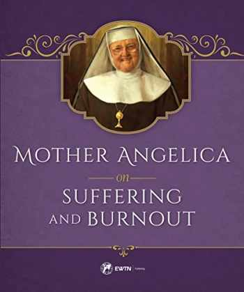 9781682780084-1682780082-Mother Angelica on Suffering and Burnout