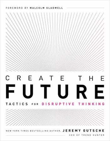 9781732439146-1732439141-Create the Future + the Innovation Handbook: Tactics for Disruptive Thinking
