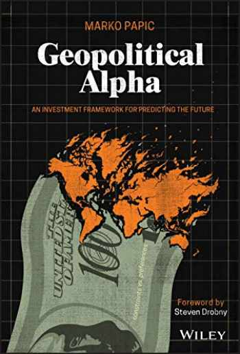 9781119740216-1119740215-Geopolitical Alpha: An Investment Framework for Predicting the Future