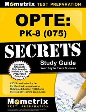 9781610724005-1610724003-OPTE: PK-8 (075) Secrets Study Guide: CEOE Exam Review for the Certification Examinations for Oklahoma Educators / Oklahoma Professional Teaching Examination