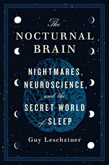 9781250202703-1250202701-The Nocturnal Brain: Nightmares, Neuroscience, and the Secret World of Sleep