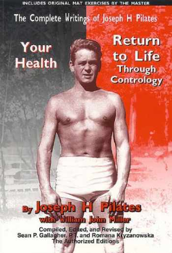 9781891696152-1891696157-The Complete Writings of Joseph H. Pilates: Return to Life Through Contrology and Your Health - The Authorized Editions