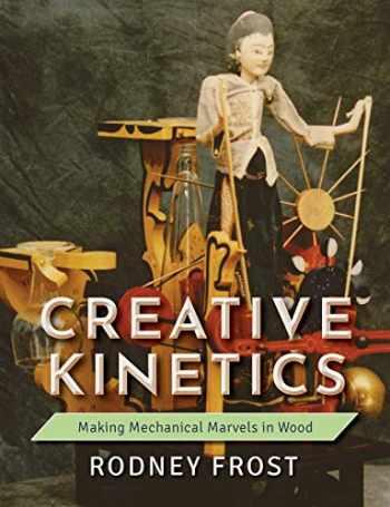 9781635618181-1635618185-Creative Kinetics: Making Mechanical Marvels in Wood