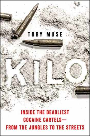 9780062905291-0062905295-Kilo: Inside the Deadliest Cocaine Cartels―from the Jungles to the Streets