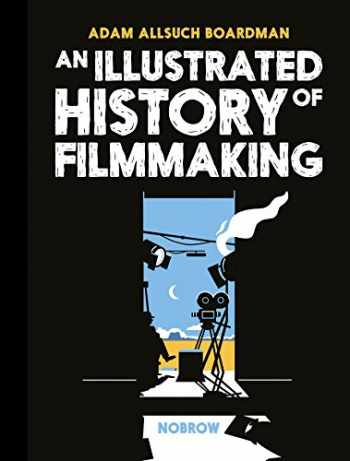 9781910620403-1910620408-An Illustrated History of Filmmaking