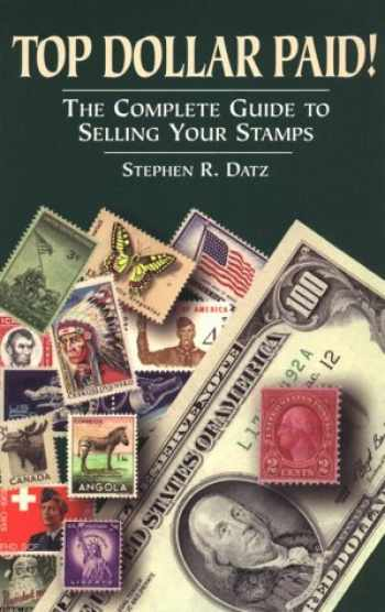 9780882190228-0882190229-Top Dollar Paid!: The Complete Guide to Selling Your Stamps
