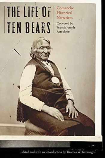 9780803285507-0803285507-The Life of Ten Bears: Comanche Historical Narratives