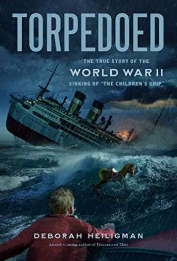 """9781627795548-1627795545-Torpedoed: The True Story of the World War II Sinking of """"The Children's Ship"""""""