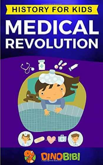 9781696300322-1696300320-Medical Revolution: History for kids: Medical Inventions 1700s to Present