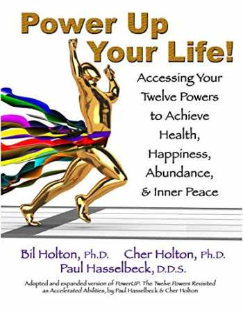9781893095847-1893095843-Power Up Your Life! Accessing Your Twelve Powers to Achieve Health, Happiness, Abundance, & Inner Peace