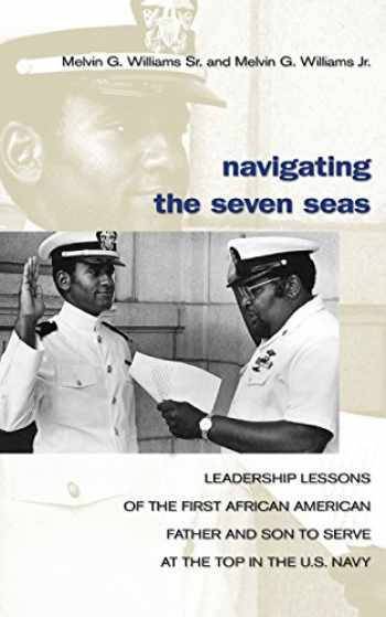 9781591149606-1591149606-Navigating the Seven Seas: Leadership Lessons of the First African American Father and Son to Serve at the Top in the U.S. Navy