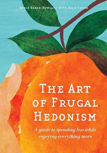 9780994392817-0994392818-The Art of Frugal Hedonism: A Guide to Spending Less While Enjoying Everything More