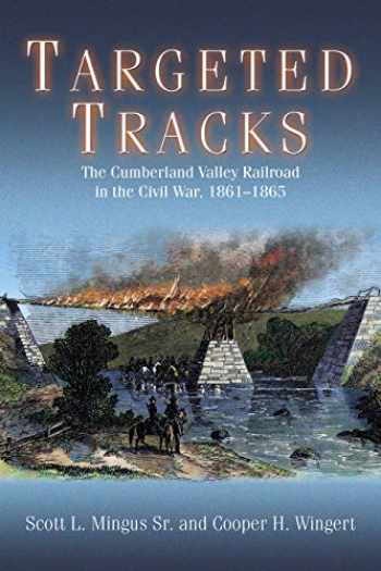 9781611214611-1611214610-Targeted Tracks: The Cumberland Valley Railroad in the Civil War, 1861-1865
