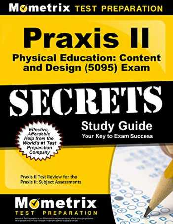 9781627339162-1627339167-Praxis II Physical Education: Content and Design (5095) Exam Secrets Study Guide: Praxis II Test Review for the Praxis II: Subject Assessments (Secrets (Mometrix))