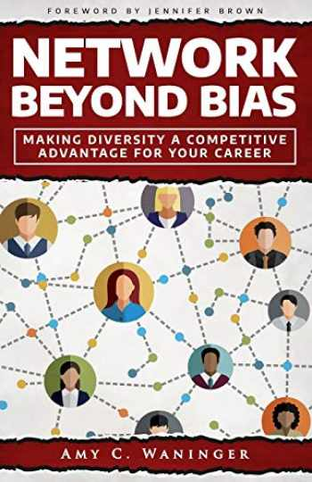 9781718681514-1718681518-Network Beyond Bias: Making Diversity a Competitive Advantage for Your Career