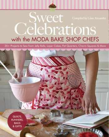 9781607056386-1607056380-Sweet Celebrations with Moda Bakeshop Chefs: 35 Projects to Sew from Jelly Rolls, Layer Cakes, Fat Quarters, Charm Squares & More