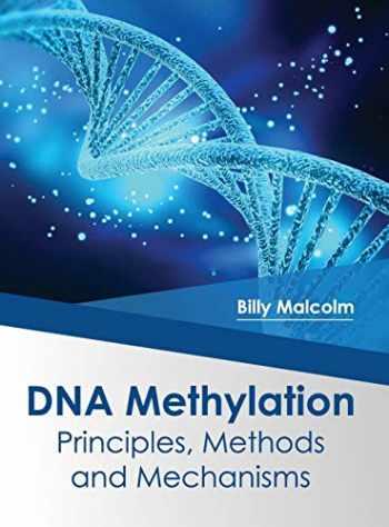 9781682864128-168286412X-DNA Methylation: Principles, Methods and Mechanisms