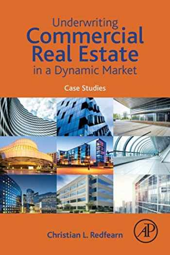 9780128159897-0128159898-Underwriting Commercial Real Estate in a Dynamic Market: Case Studies