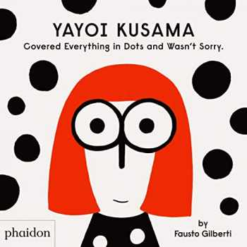 9781838660802-1838660801-Yayoi Kusama Covered Everything in Dots and Wasn't Sorry.