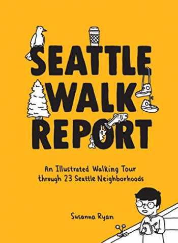 9781632172617-1632172615-Seattle Walk Report: An Illustrated Walking Tour through 23 Seattle Neighborhoods