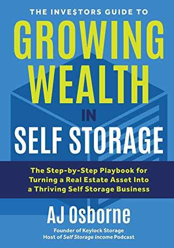 9781735258805-1735258806-The Investors Guide to Growing Wealth in Self Storage: The Step-By-Step Playbook for Turning a Real Estate Asset Into a Thriving Self Storage Business