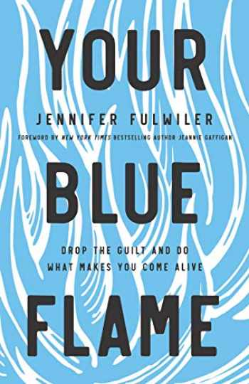 9780310349778-031034977X-Your Blue Flame: Drop the Guilt and Do What Makes You Come Alive