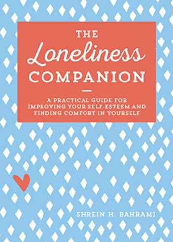 9781641527026-1641527021-The Loneliness Companion: A Practical Guide for Improving Your Self-Esteem and Finding Comfort in Yourself