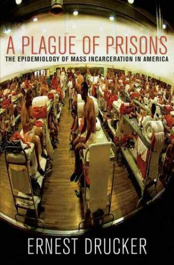 9781595588791-1595588795-A Plague of Prisons: The Epidemiology of Mass Incarceration in America