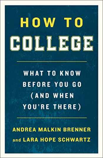 9781250225184-1250225183-How to College: What to Know Before You Go (and When You're There)