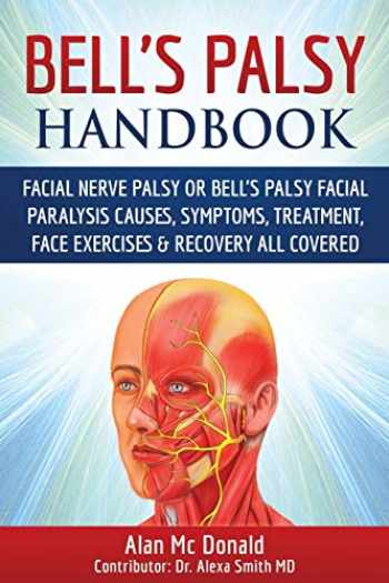 9780993162206-0993162207-Bell's Palsy Handbook: Facial Nerve Palsy or Bell's Palsy facial paralysis causes, symptoms, treatment, face exercises & recovery all covered